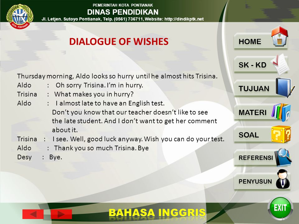 DIALOGUE OF WISHES Thursday morning, Aldo looks so hurry until he almost hits Trisina. Aldo : Oh sorry Trisina. I'm in hurry.