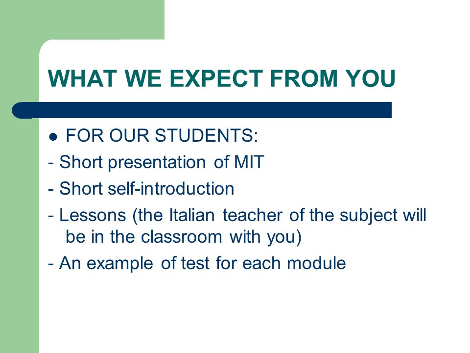 WHAT WE EXPECT FROM YOU FOR OUR STUDENTS: - Short presentation of MIT
