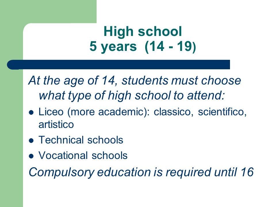High school 5 years (14 - 19) At the age of 14, students must choose what type of high school to attend: