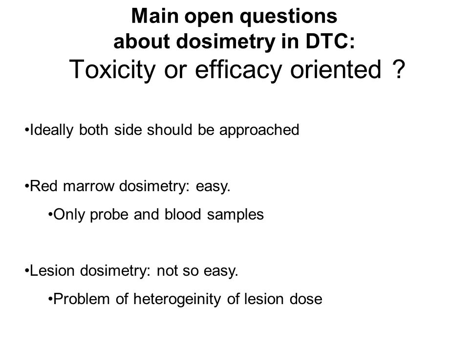 Main open questions about dosimetry in DTC: Toxicity or efficacy oriented