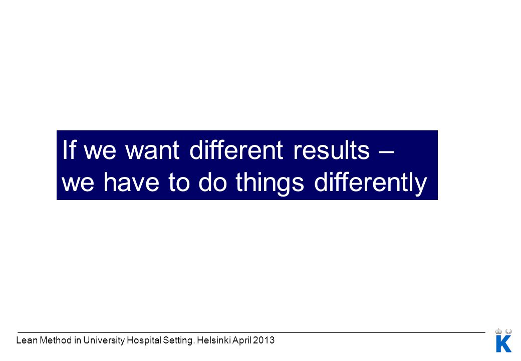 If we want different results – we have to do things differently
