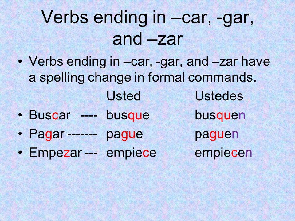 Verbs ending in –car, -gar, and –zar