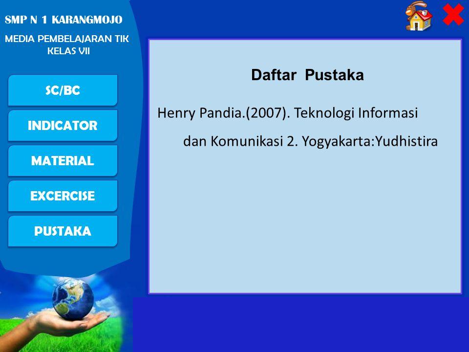 Daftar Pustaka Henry Pandia.(2007). Teknologi Informasi dan Komunikasi 2. Yogyakarta:Yudhistira