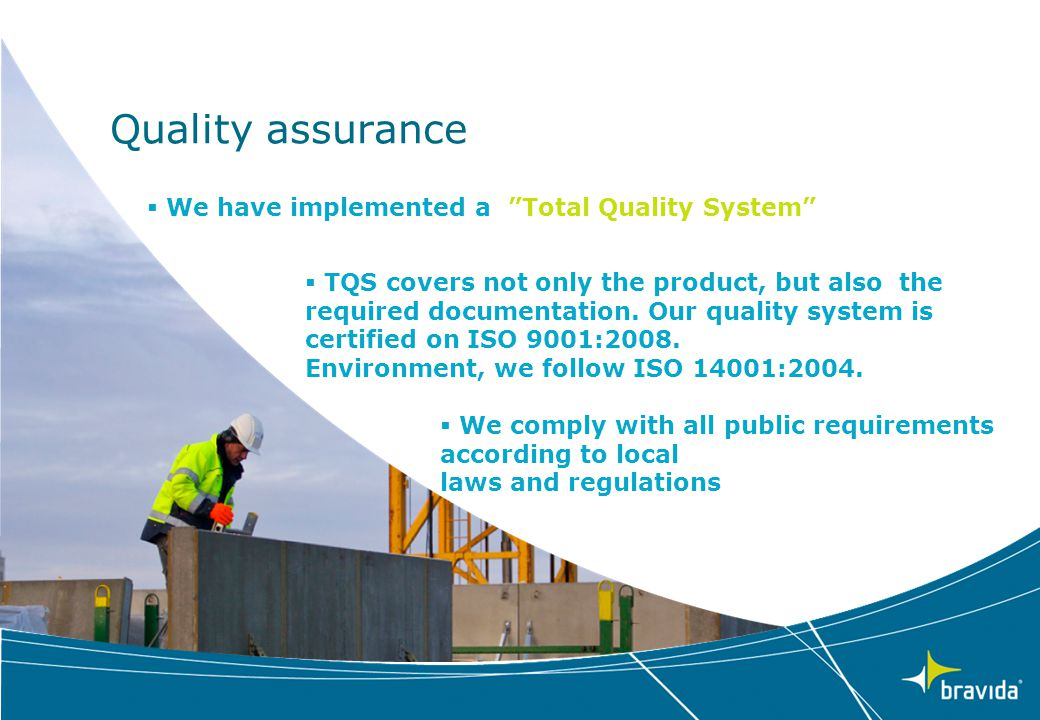 Quality assurance We have implemented a Total Quality System