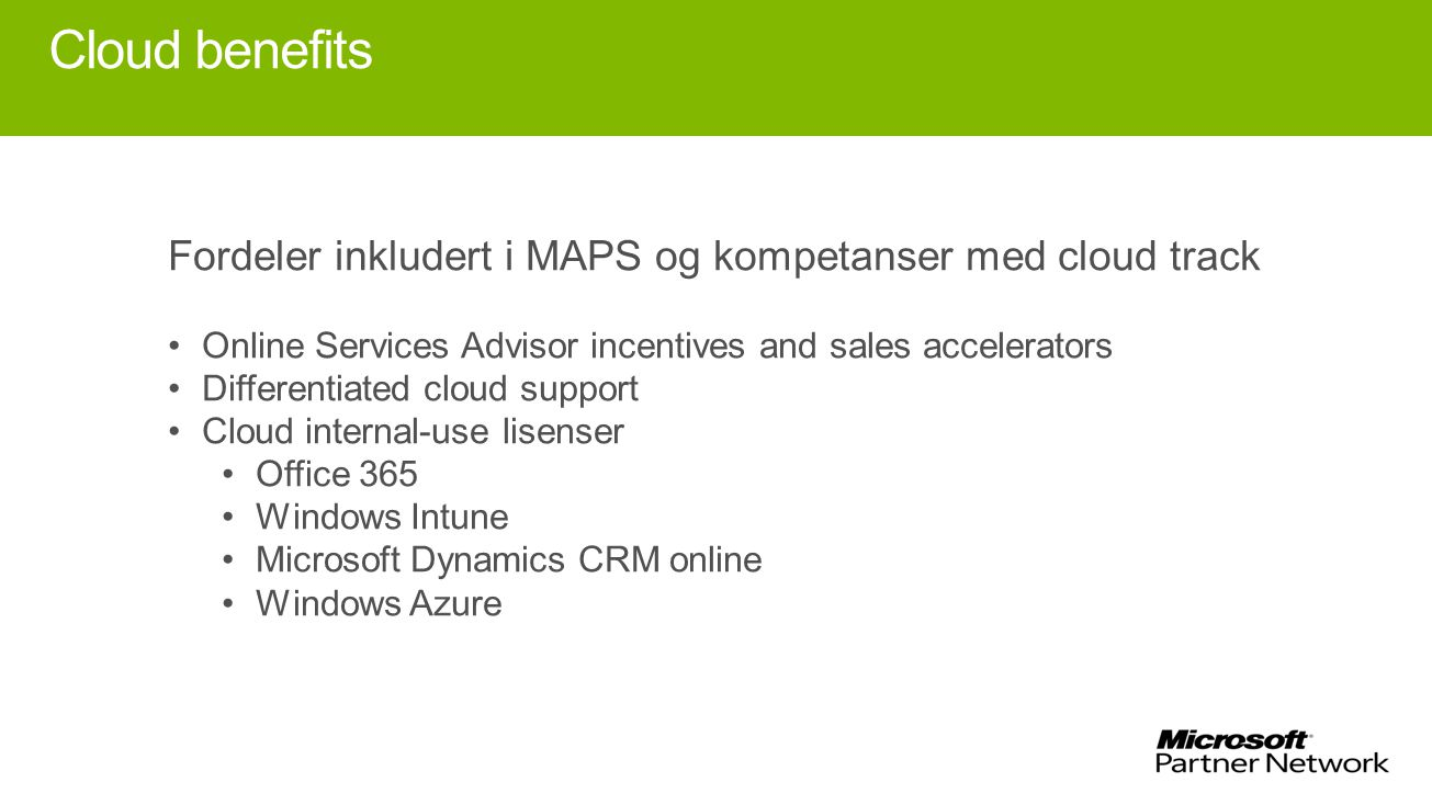 Cloud benefits Fordeler inkludert i MAPS og kompetanser med cloud track. Online Services Advisor incentives and sales accelerators.
