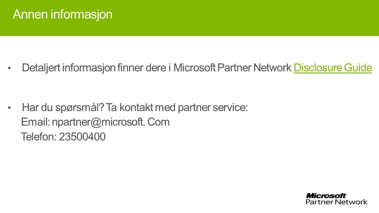 Annen informasjon Detaljert informasjon finner dere i Microsoft Partner Network Disclosure Guide. Har du spørsmål Ta kontakt med partner service: