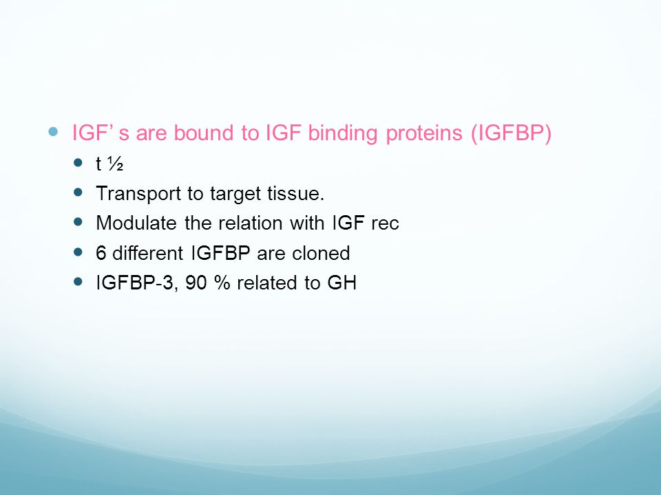 IGF' s are bound to IGF binding proteins (IGFBP)