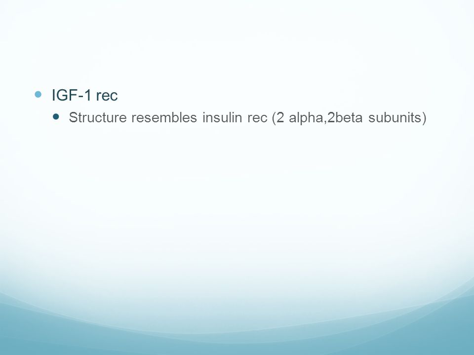 IGF-1 rec Structure resembles insulin rec (2 alpha,2beta subunits)