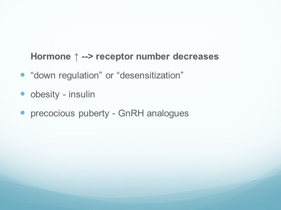 Hormone ↑ --> receptor number decreases