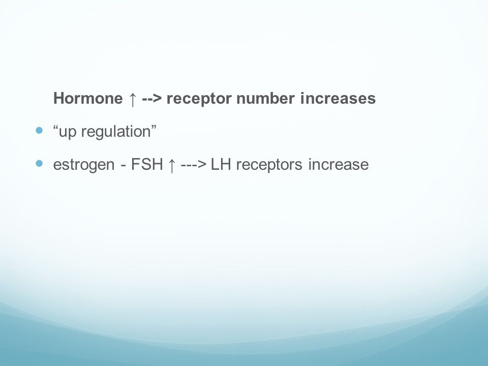 Hormone ↑ --> receptor number increases