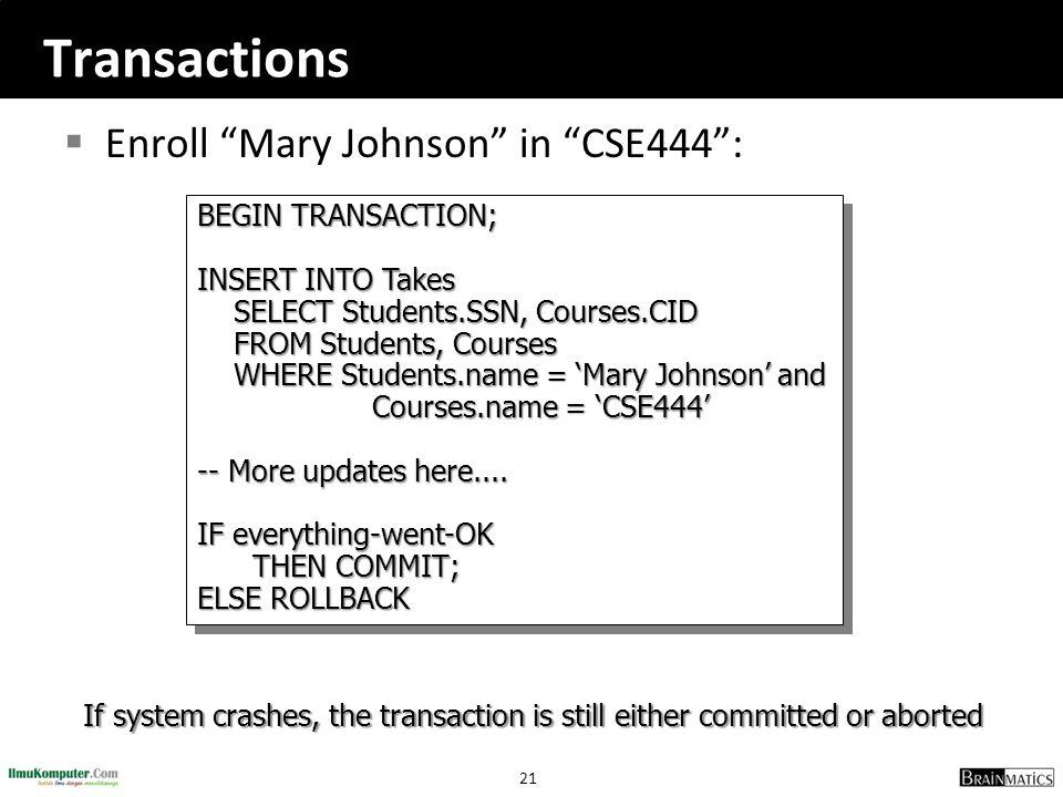 Transactions Enroll Mary Johnson in CSE444 : BEGIN TRANSACTION;