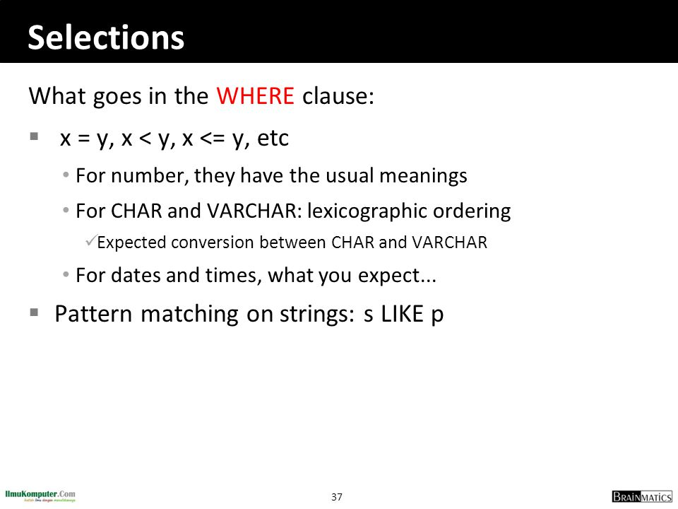 Selections What goes in the WHERE clause: