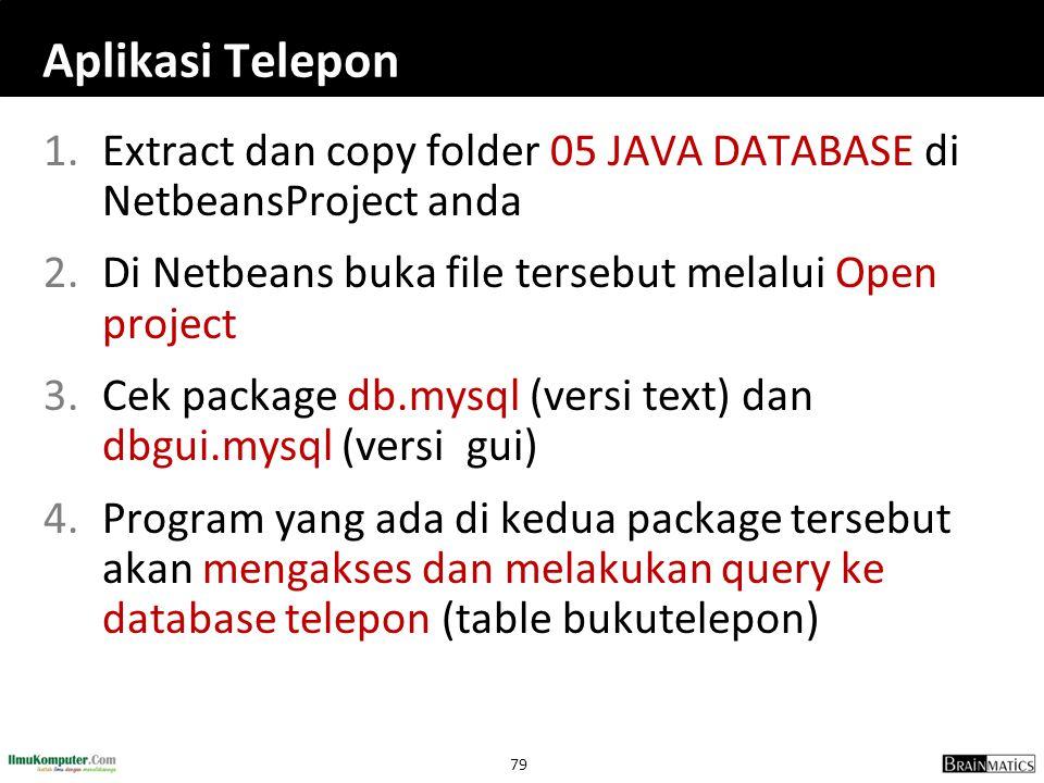 Aplikasi Telepon Extract dan copy folder 05 JAVA DATABASE di NetbeansProject anda. Di Netbeans buka file tersebut melalui Open project.