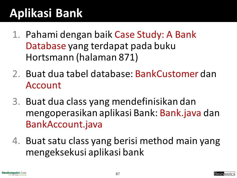 Aplikasi Bank Pahami dengan baik Case Study: A Bank Database yang terdapat pada buku Hortsmann (halaman 871)