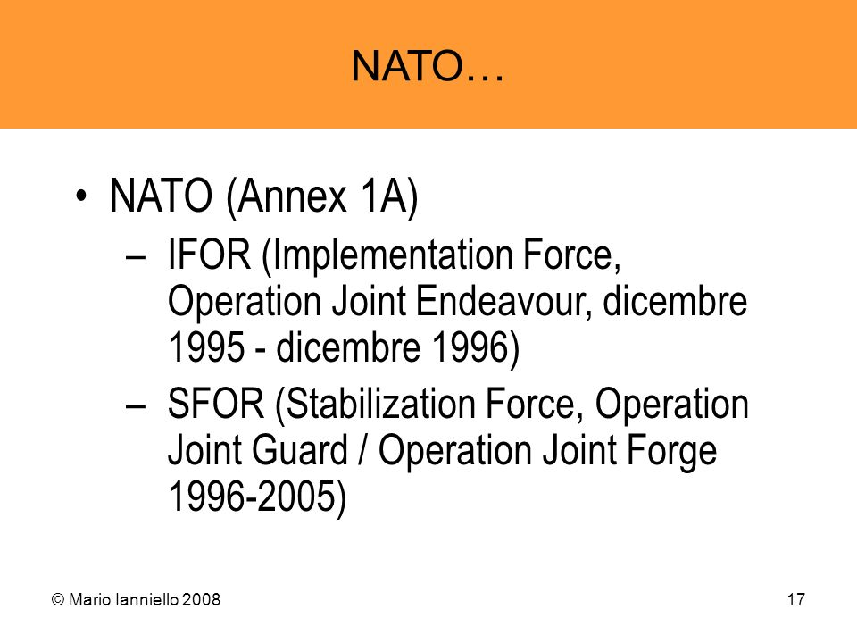 NATO… NATO (Annex 1A) IFOR (Implementation Force, Operation Joint Endeavour, dicembre dicembre 1996)