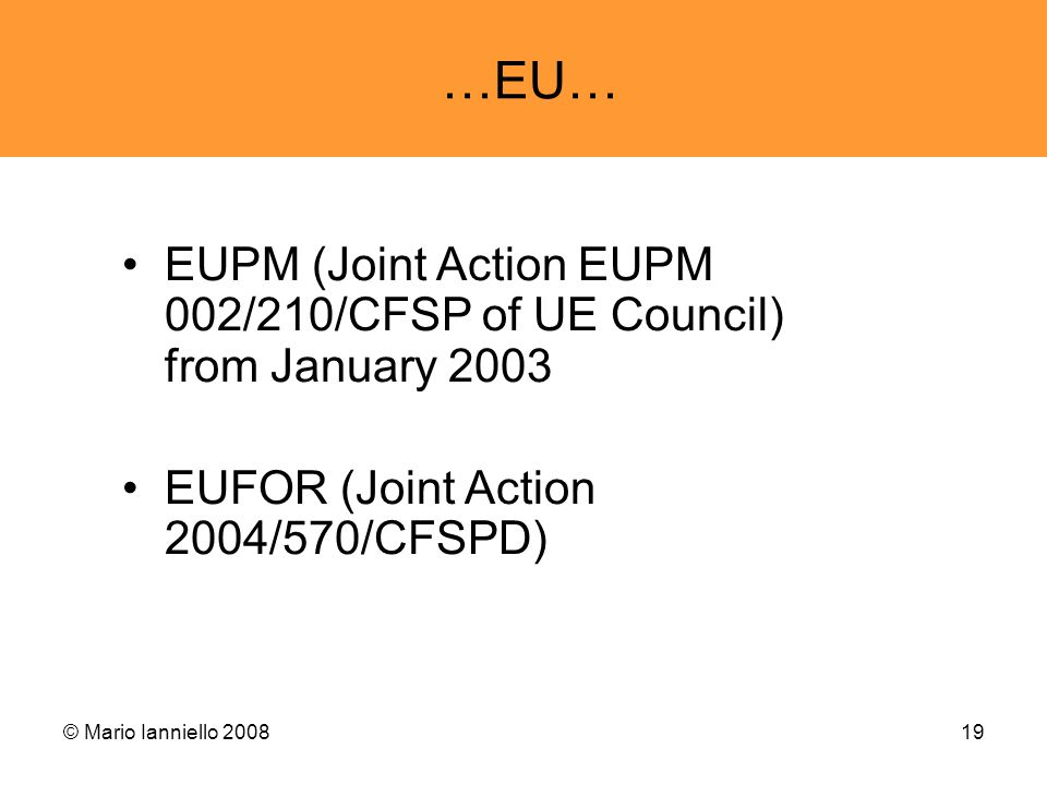 …EU… EUPM (Joint Action EUPM 002/210/CFSP of UE Council) from January EUFOR (Joint Action 2004/570/CFSPD)