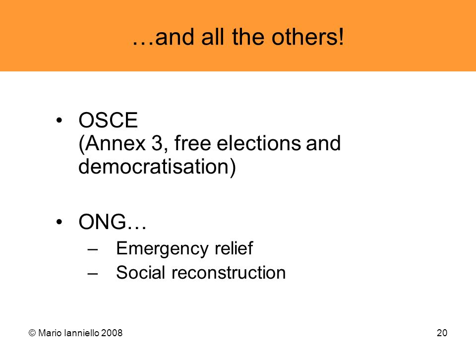 …and all the others! OSCE (Annex 3, free elections and democratisation) ONG… Emergency relief. Social reconstruction.
