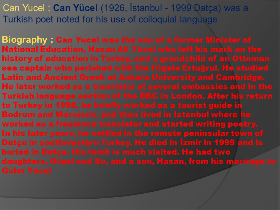 Can Yucel : Can Yücel (1926, İstanbul - 1999 Datça) was a Turkish poet noted for his use of colloquial language