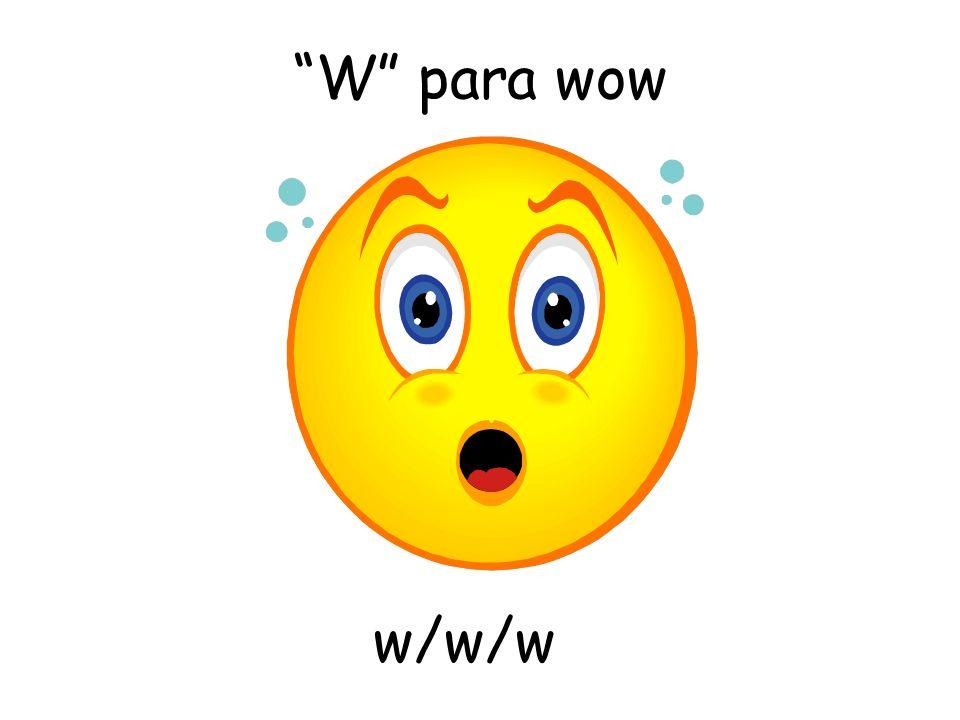 W para wow w/w/w