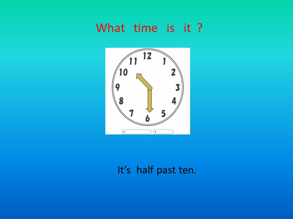 What time is it It's half past ten.