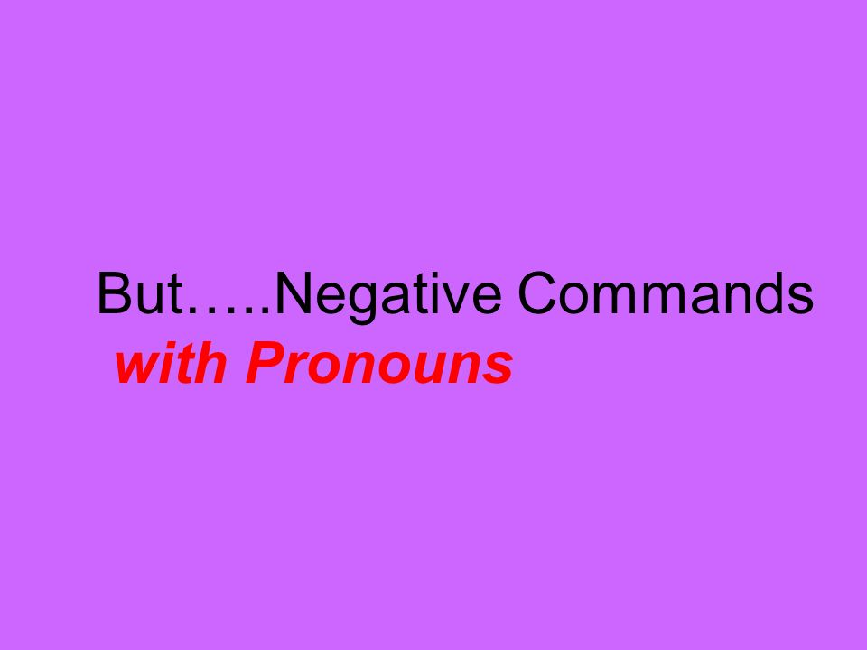 But…..Negative Commands