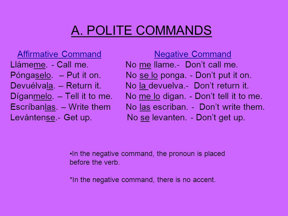 A. POLITE COMMANDS Affirmative Command Negative Command