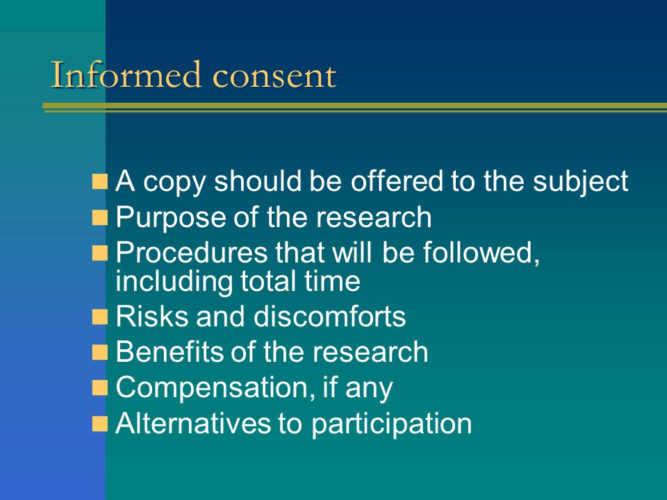 Informed consent A copy should be offered to the subject