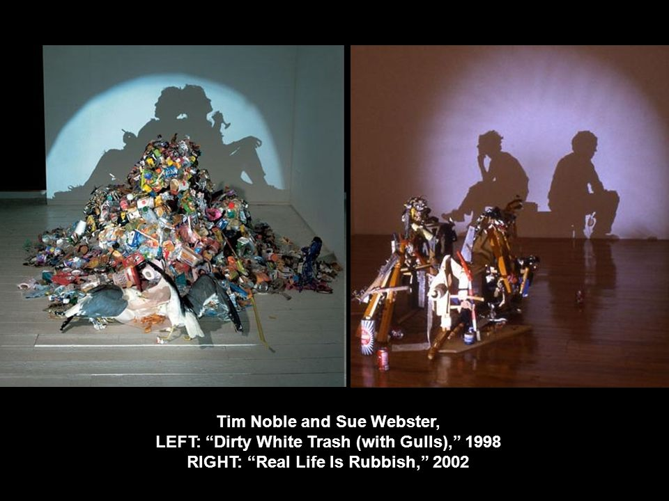 Tim Noble and Sue Webster, LEFT: Dirty White Trash (with Gulls), 1998 RIGHT: Real Life Is Rubbish, 2002