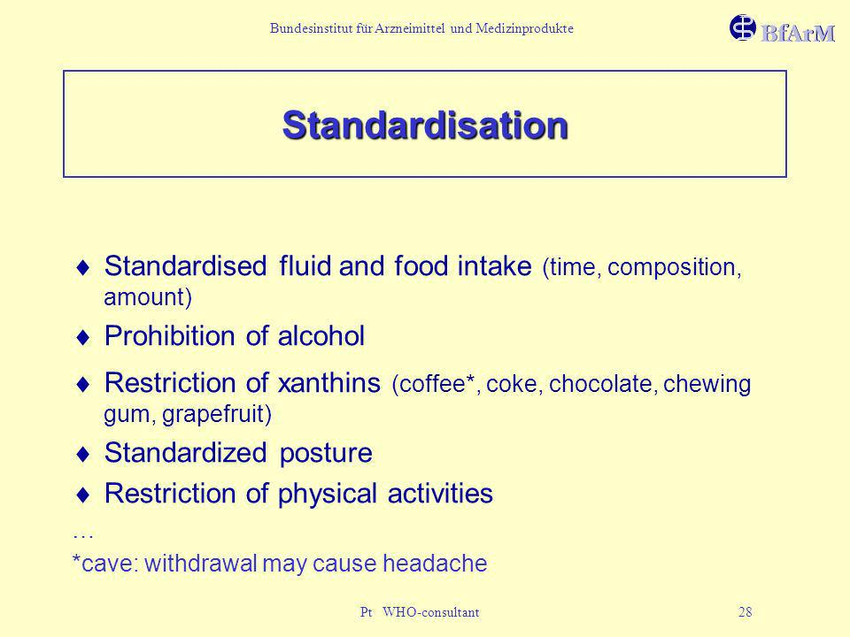 Standardisation Standardised fluid and food intake (time, composition, amount) Prohibition of alcohol.