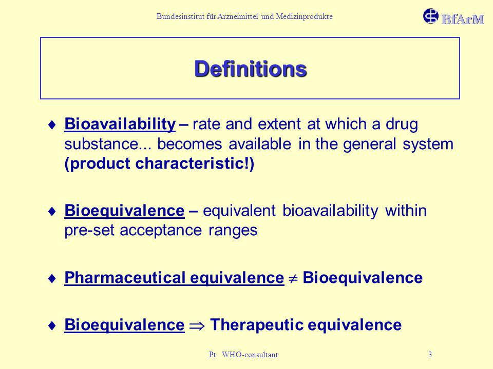 DefinitionsBioavailability – rate and extent at which a drug substance... becomes available in the general system (product characteristic!)