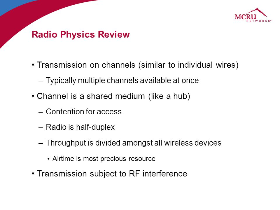 Radio Physics Review Transmission on channels (similar to individual wires) Typically multiple channels available at once.