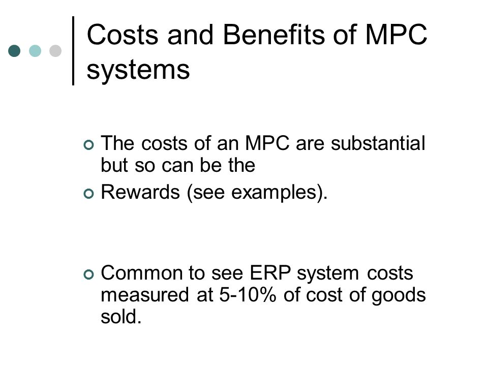 Costs and Benefits of MPC systems