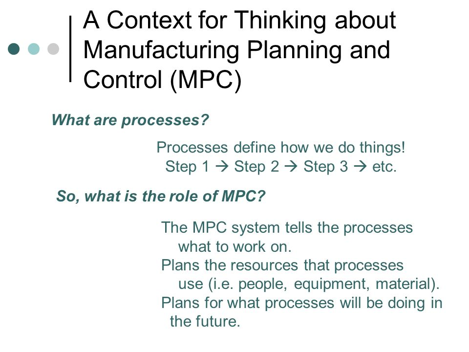 A Context for Thinking about Manufacturing Planning and Control (MPC)