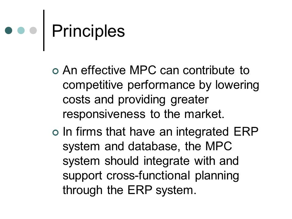 Principles An effective MPC can contribute to competitive performance by lowering costs and providing greater responsiveness to the market.