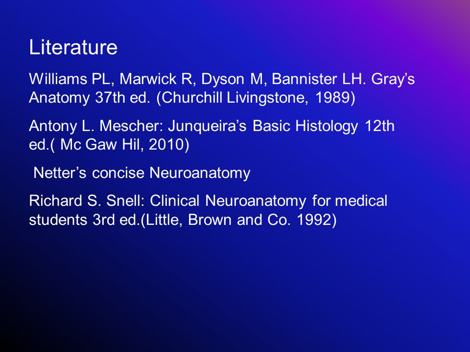 Literature Williams PL, Marwick R, Dyson M, Bannister LH. Gray's Anatomy 37th ed. (Churchill Livingstone, 1989)