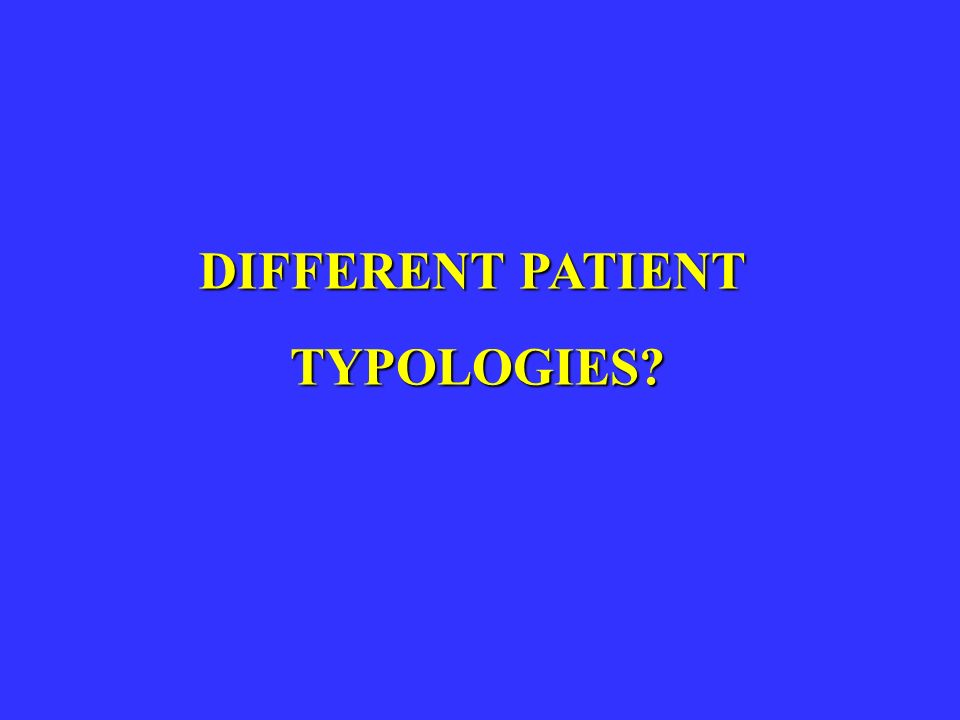 DIFFERENT PATIENT TYPOLOGIES
