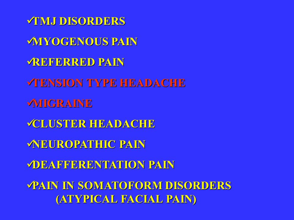 TMJ DISORDERSMYOGENOUS PAIN. REFERRED PAIN. TENSION TYPE HEADACHE. MIGRAINE. CLUSTER HEADACHE. NEUROPATHIC PAIN.