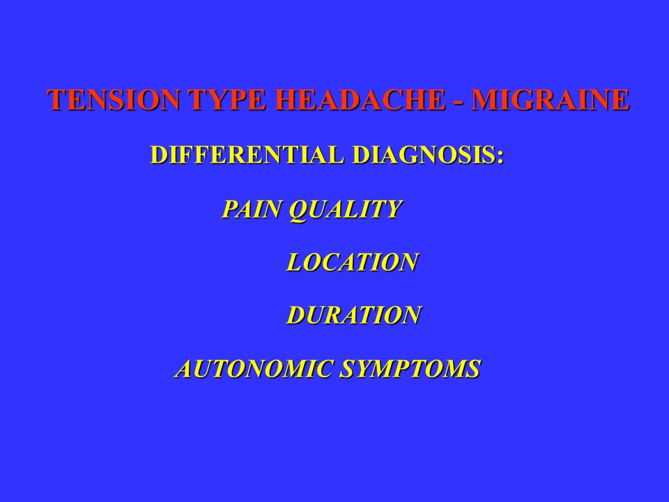TENSION TYPE HEADACHE - MIGRAINE