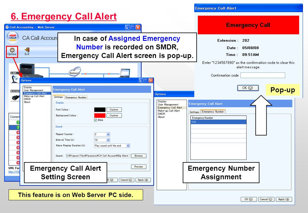 6. Emergency Call Alert In case of Assigned Emergency Number is recorded on SMDR, Emergency Call Alert screen is pop-up.