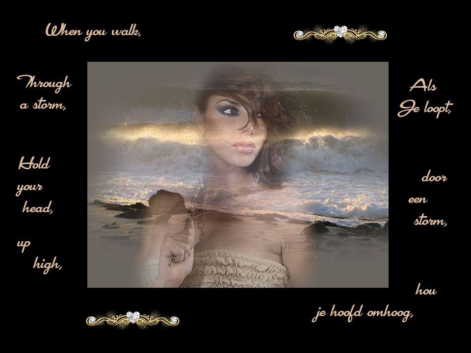 Als door hou When you walk, Through a storm, Je loopt, een storm, Hold