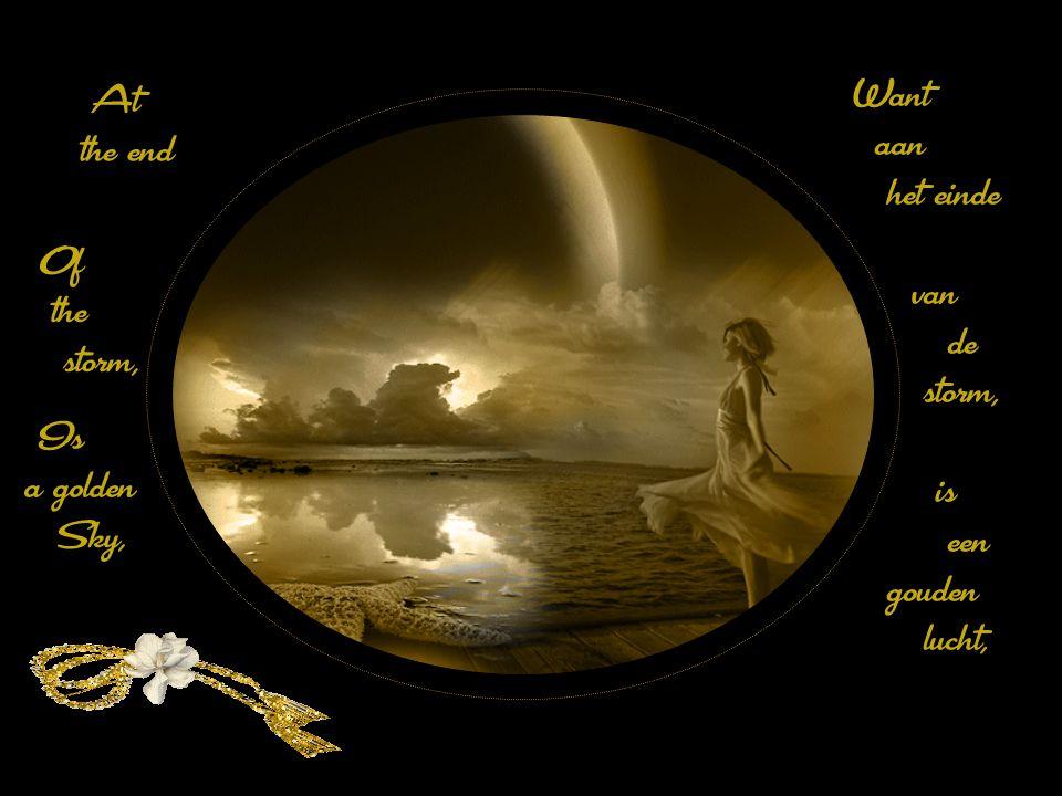 At the end Want aan het einde van de storm, is een gouden lucht, Of the storm, Is a golden Sky,