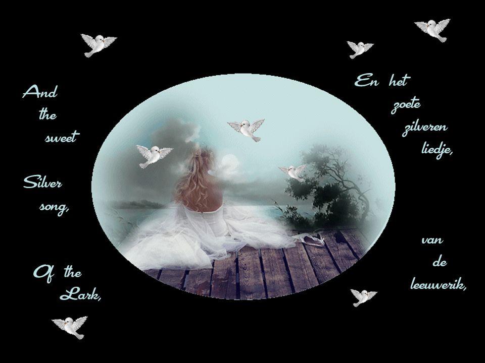 e q q n En het zoete zilveren liedje, van de leeuwerik, And the sweet