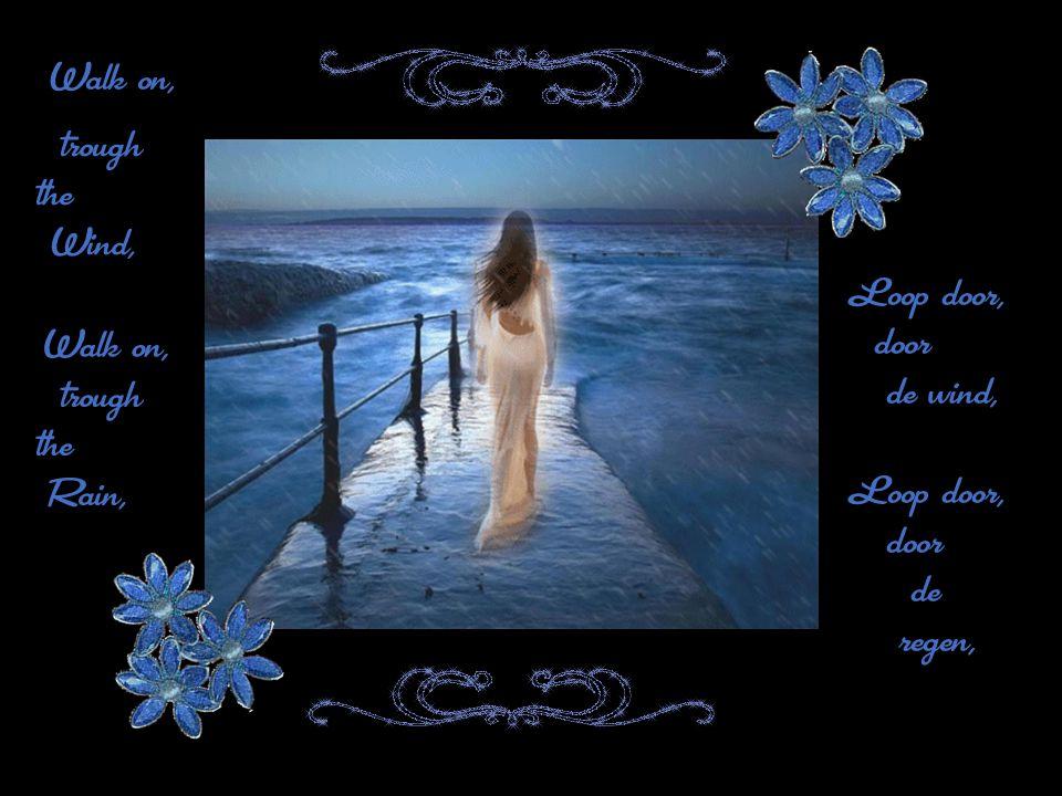 Walk on, trough the Wind, Loop door, door de wind, de regen, Walk on, trough the Rain,