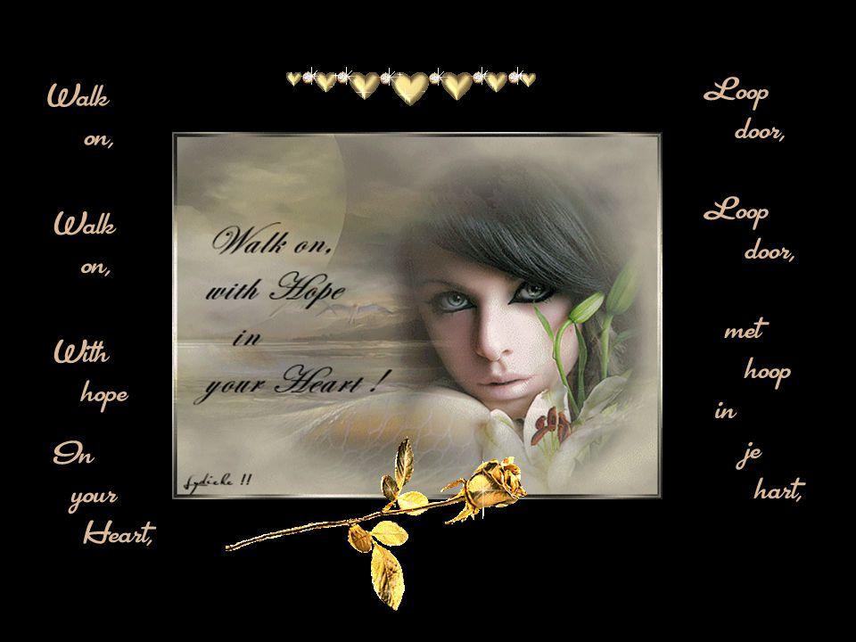 Loop door, met hoop in je hart, Walk on, Walk on, With hope In your Heart,