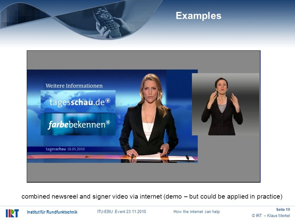 Examples combined newsreel and signer video via internet (demo – but could be applied in practice)