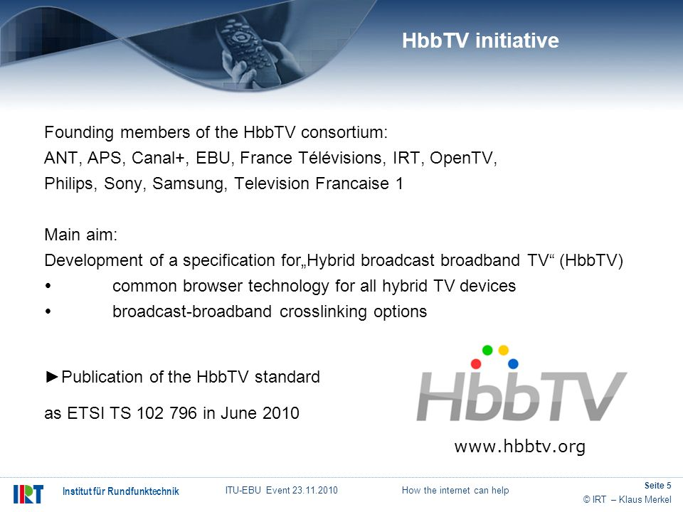 HbbTV initiative Founding members of the HbbTV consortium: