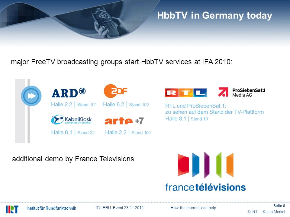 HbbTV in Germany today major FreeTV broadcasting groups start HbbTV services at IFA 2010: additional demo by France Televisions.