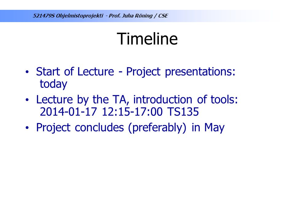 Timeline Start of Lecture - Project presentations: today