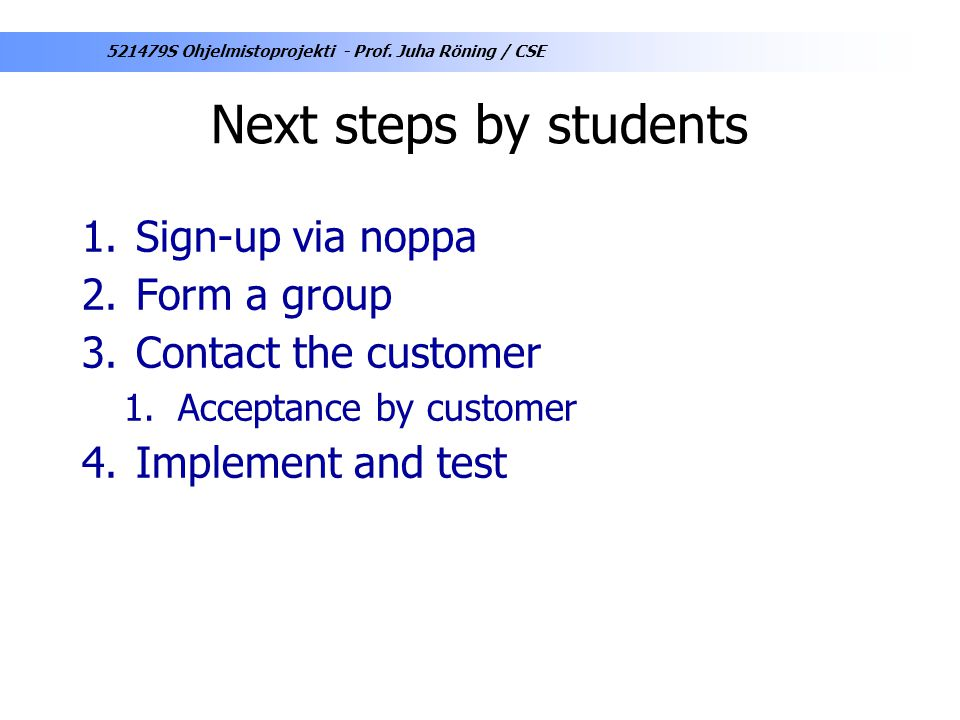 Next steps by students Sign-up via noppa Form a group