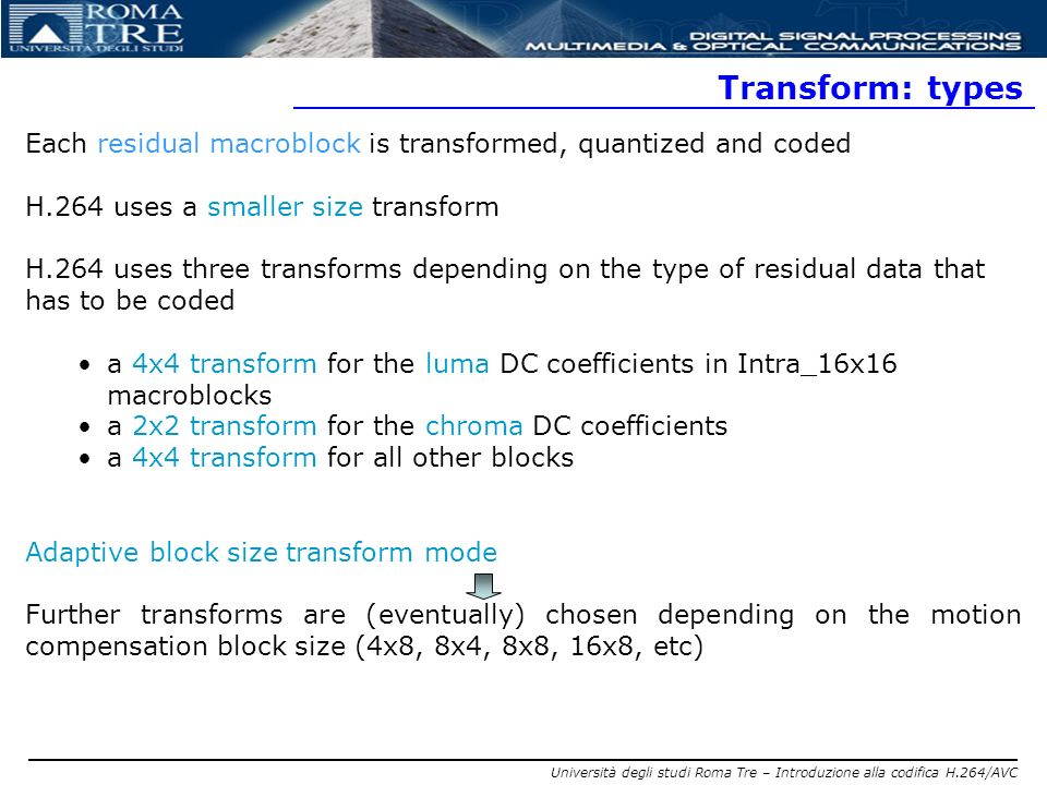 Transform: types Each residual macroblock is transformed, quantized and coded. H.264 uses a smaller size transform.